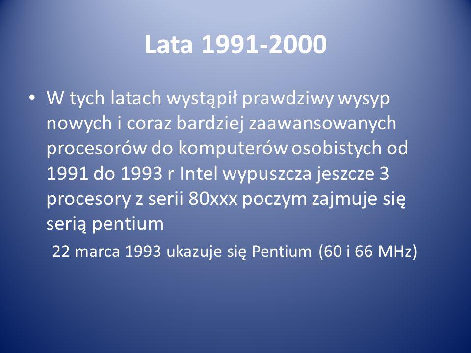 Lata 1991-2000 W tych latach wystąpił prawdziwy wysyp nowych i coraz bardziej zaawansowanych procesorów do komputerów osobistych od 1991 do 1993 r Int