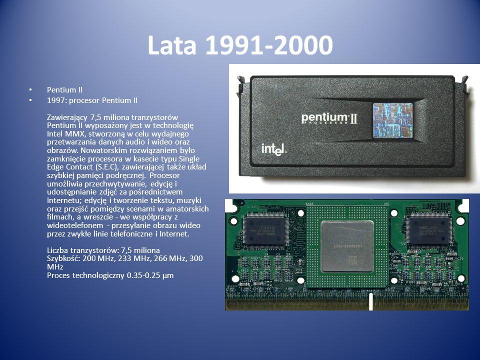 Lata 1991-2000 Pentium II 1997: procesor Pentium II Zawierający 7,5 miliona tranzystorów Pentium II wyposażony jest w technologię Intel MMX, stworzoną