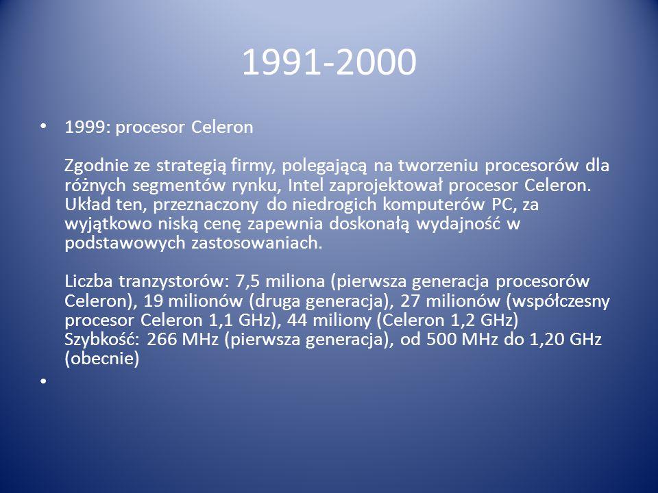 1991-2000 1999: procesor Celeron Zgodnie ze strategią firmy, polegającą na tworzeniu procesorów dla różnych segmentów rynku, Intel zaprojektował proce
