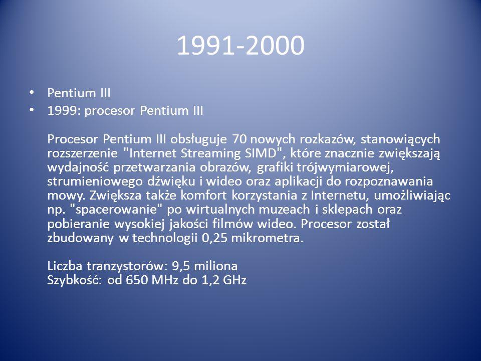 1991-2000 Pentium III 1999: procesor Pentium III Procesor Pentium III obsługuje 70 nowych rozkazów, stanowiących rozszerzenie