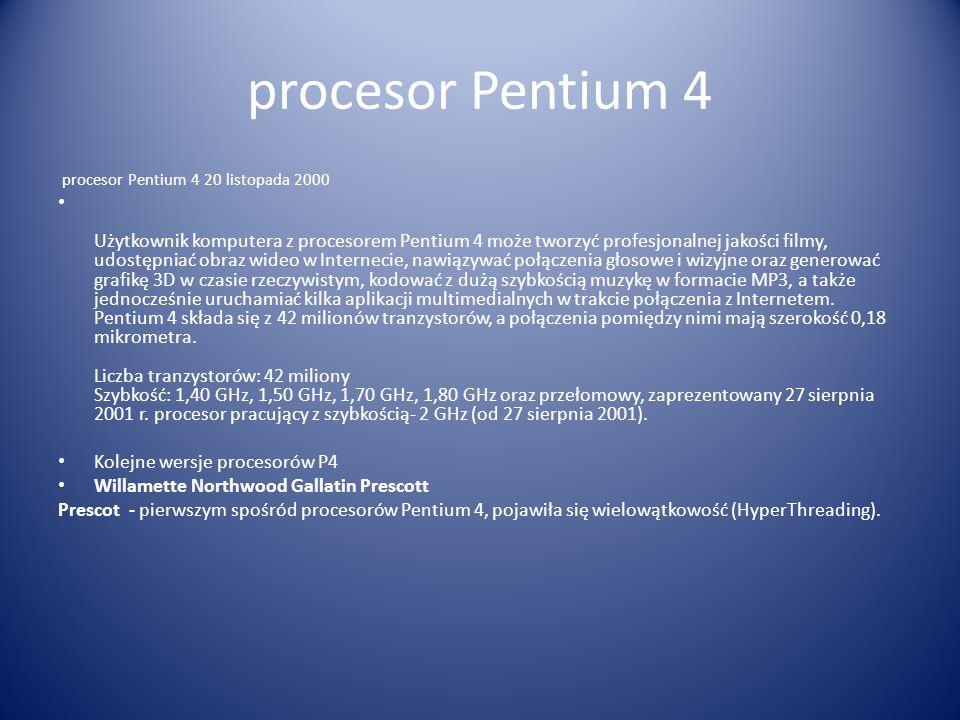 procesor Pentium 4 procesor Pentium 4 20 listopada 2000 Użytkownik komputera z procesorem Pentium 4 może tworzyć profesjonalnej jakości filmy, udostęp