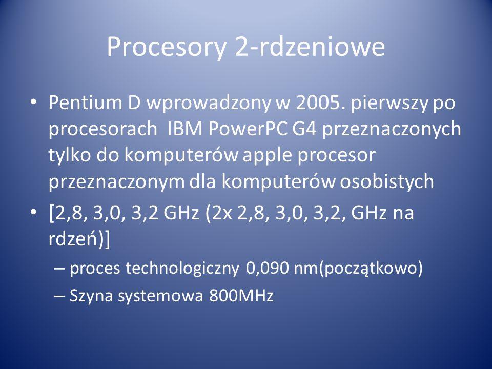 Procesory 2-rdzeniowe Pentium D wprowadzony w 2005. pierwszy po procesorach IBM PowerPC G4 przeznaczonych tylko do komputerów apple procesor przeznacz