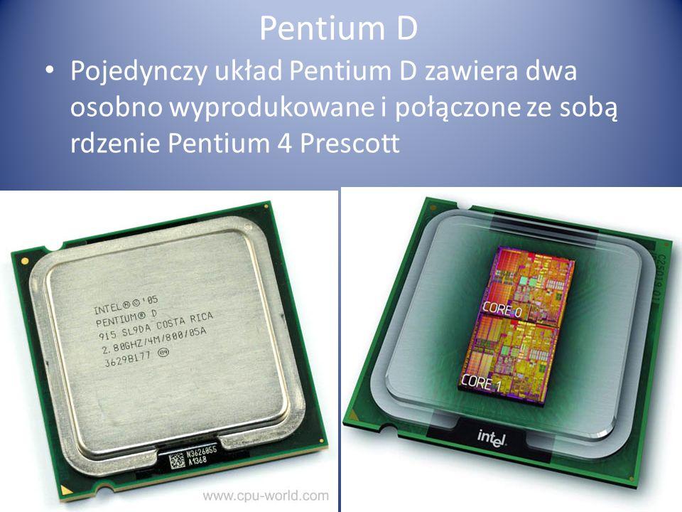 Pentium D Pojedynczy układ Pentium D zawiera dwa osobno wyprodukowane i połączone ze sobą rdzenie Pentium 4 Prescott