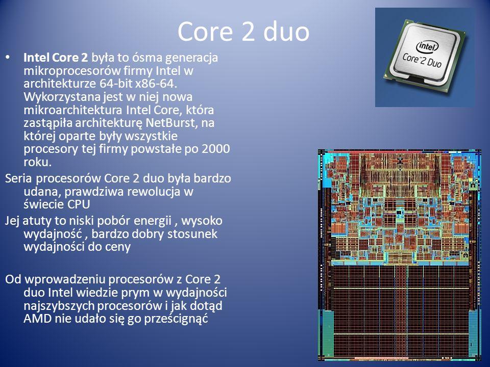 Core 2 duo Intel Core 2 była to ósma generacja mikroprocesorów firmy Intel w architekturze 64-bit x86-64. Wykorzystana jest w niej nowa mikroarchitekt