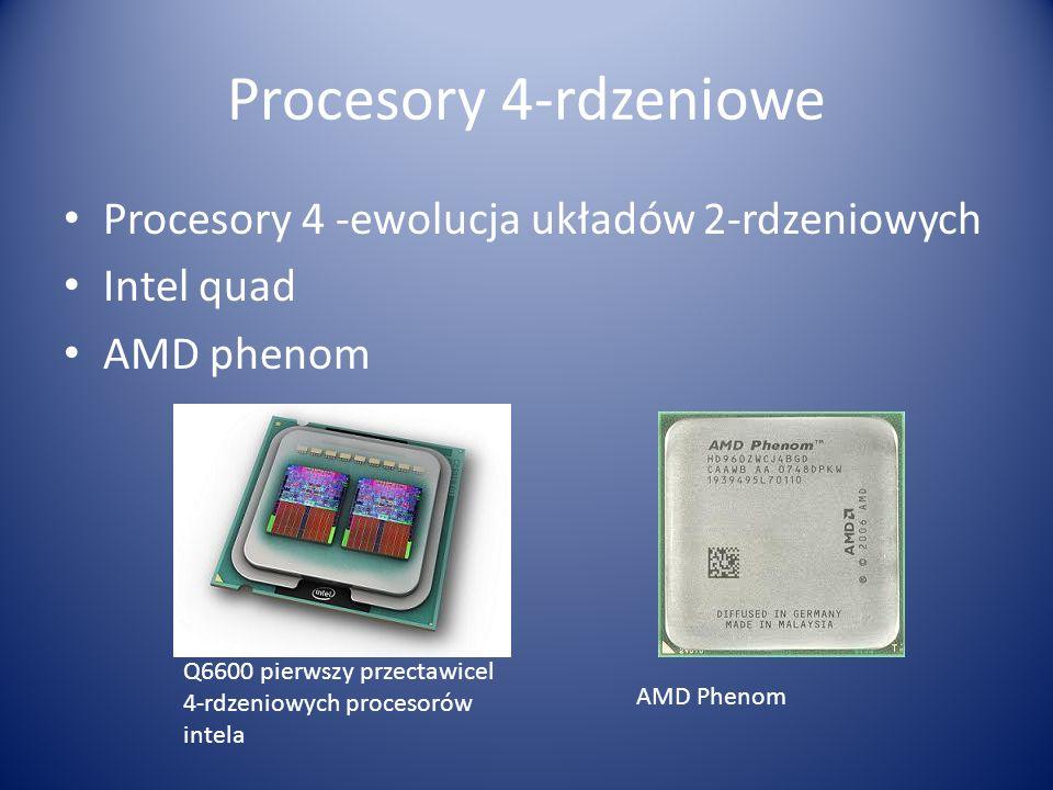 Procesory 4-rdzeniowe Procesory 4 -ewolucja układów 2-rdzeniowych Intel quad AMD phenom Q6600 pierwszy przectawicel 4-rdzeniowych procesorów intela AM