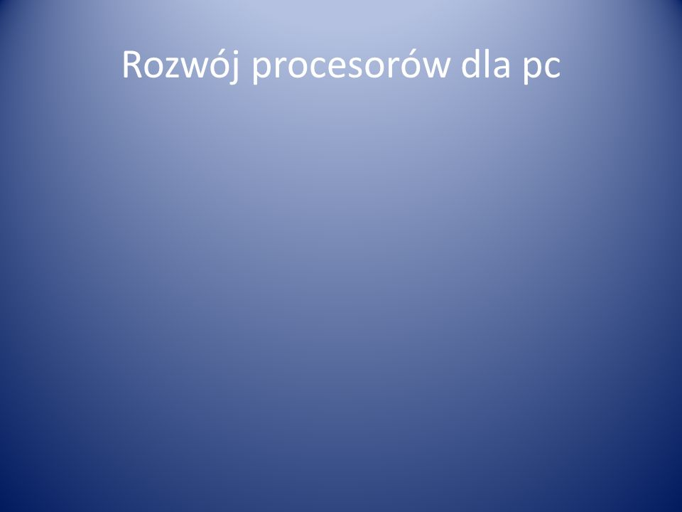 Rozwój procesorów dla pc