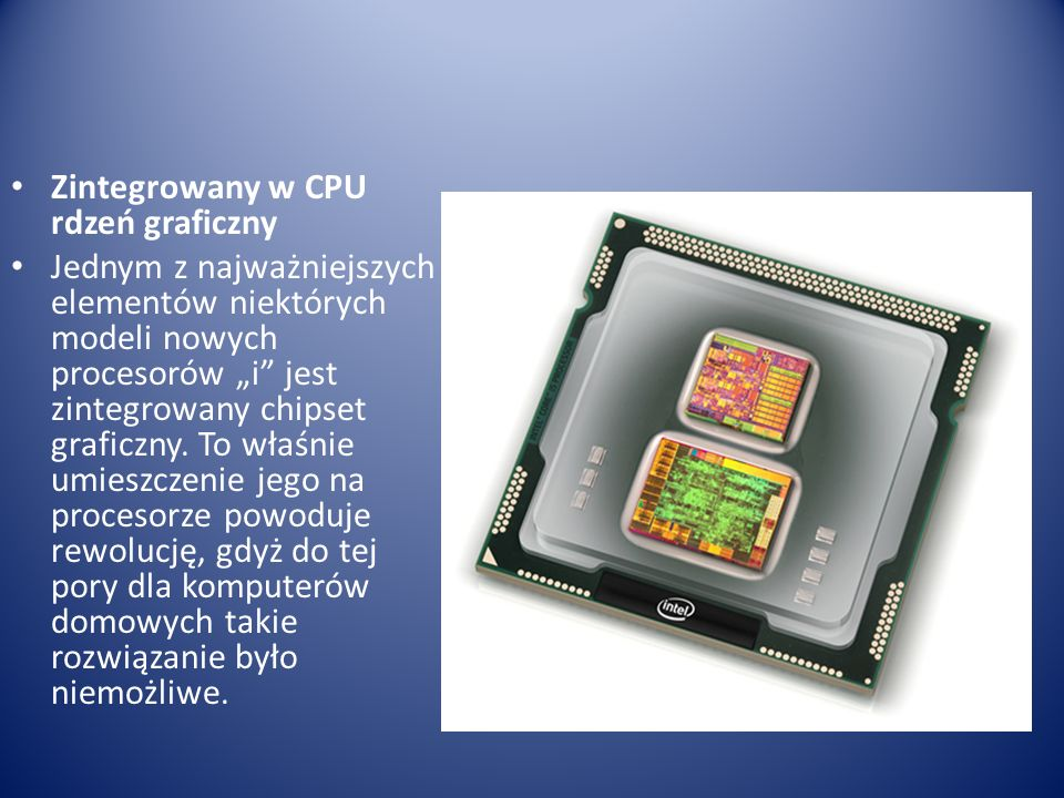 Zintegrowany w CPU rdzeń graficzny Jednym z najważniejszych elementów niektórych modeli nowych procesorów i jest zintegrowany chipset graficzny. To wł
