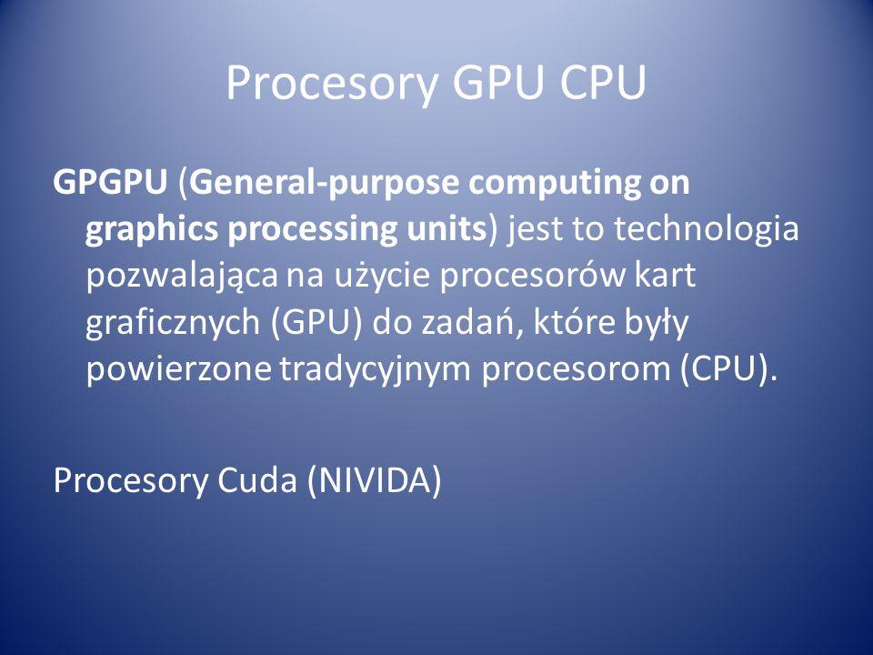 Procesory GPU CPU GPGPU (General-purpose computing on graphics processing units) jest to technologia pozwalająca na użycie procesorów kart graficznych