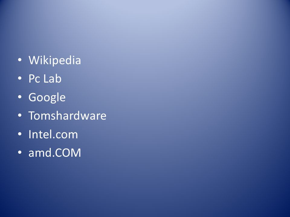 Wikipedia Pc Lab Google Tomshardware Intel.com amd.COM