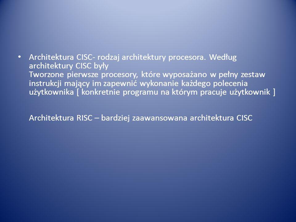 Architektura CISC- rodzaj architektury procesora. Według architektury CISC były Tworzone pierwsze procesory, które wyposażano w pełny zestaw instrukcj