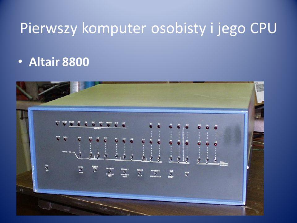 Pierwszy komputer osobisty i jego CPU ALTAIR 8800 – był to pierwszy zestaw komputerowy do własnoręcznego montażu, opracowany pod koniec 1974 r.