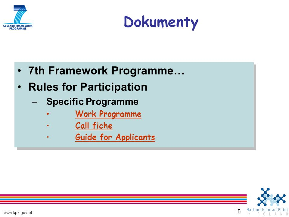 15 Dokumenty 7th Framework Programme… Rules for Participation –Specific Programme Work Programme Call fiche Guide for Applicants 7th Framework Programme… Rules for Participation –Specific Programme Work Programme Call fiche Guide for Applicants