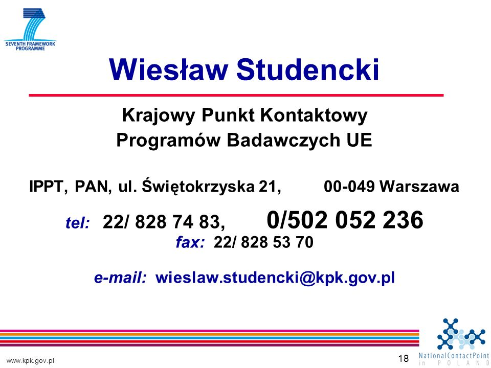 www.kpk.gov.pl 18 Wiesław Studencki Krajowy Punkt Kontaktowy Programów Badawczych UE IPPT, PAN, ul.