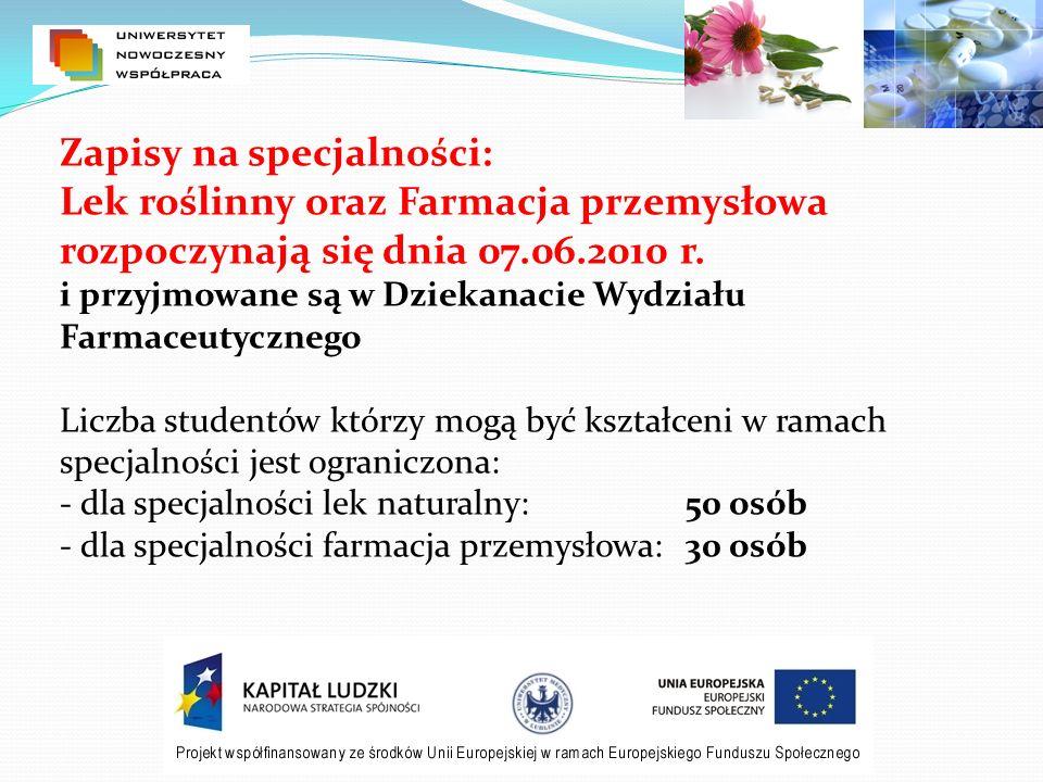Zapisy na specjalności: Lek roślinny oraz Farmacja przemysłowa rozpoczynają się dnia 07.06.2010 r. i przyjmowane są w Dziekanacie Wydziału Farmaceutyc