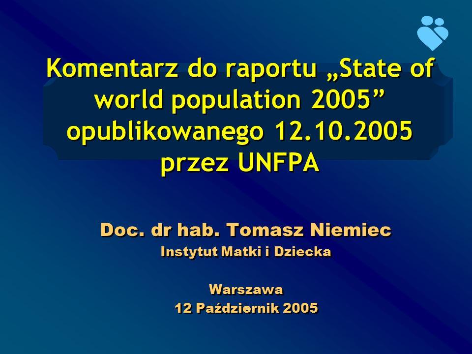 Komentarz do raportu State of world population 2005 opublikowanego 12.10.2005 przez UNFPA Doc. dr hab. Tomasz Niemiec Instytut Matki i Dziecka Warszaw