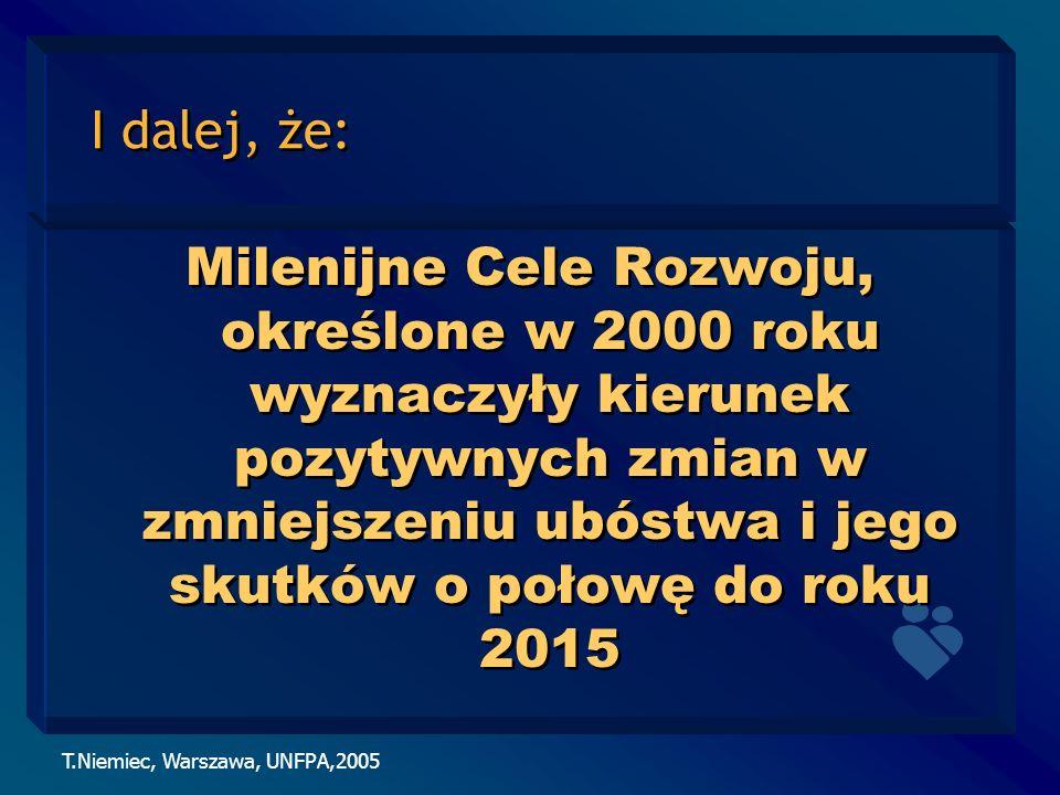 T.Niemiec, Warszawa, UNFPA,2005 I dalej, że: Milenijne Cele Rozwoju, określone w 2000 roku wyznaczyły kierunek pozytywnych zmian w zmniejszeniu ubóstw
