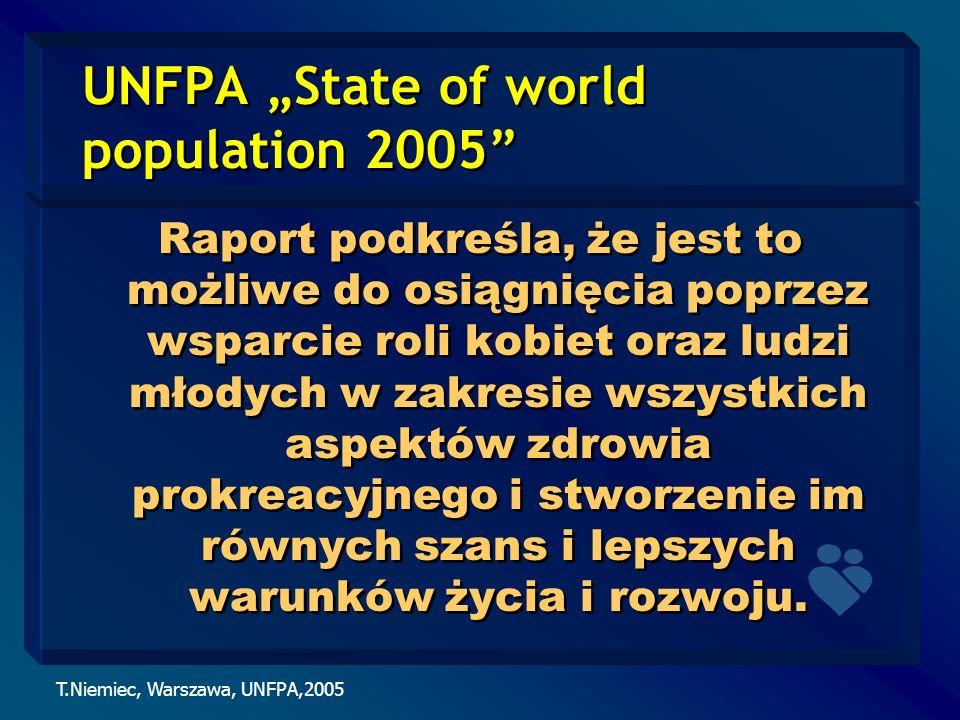 T.Niemiec, Warszawa, UNFPA,2005 UNFPA State of world population 2005 Raport podkreśla, że jest to możliwe do osiągnięcia poprzez wsparcie roli kobiet