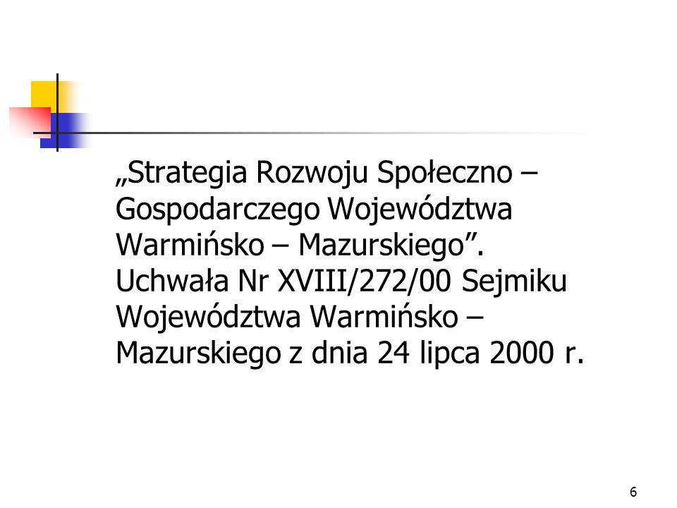 6 Strategia Rozwoju Społeczno – Gospodarczego Województwa Warmińsko – Mazurskiego. Uchwała Nr XVIII/272/00 Sejmiku Województwa Warmińsko – Mazurskiego
