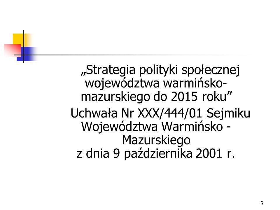 19 Programy realizowane w Regionalnym Ośrodku Polityki Społecznej Urzędu Marszałkowskiego na podstawie uchwał Sejmiku Województwa Warmińsko-Mazurskiego: Wojewódzki program wyrównywania szans i przeciwdziałania wykluczeniu społecznemu osób niepełnosprawnych na lata 2004 – 2007.