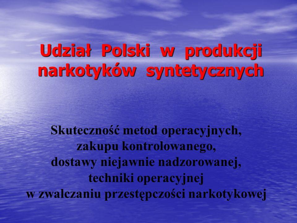 Udział Polski w produkcji narkotyków syntetycznych Skuteczność metod operacyjnych, zakupu kontrolowanego, dostawy niejawnie nadzorowanej, techniki ope