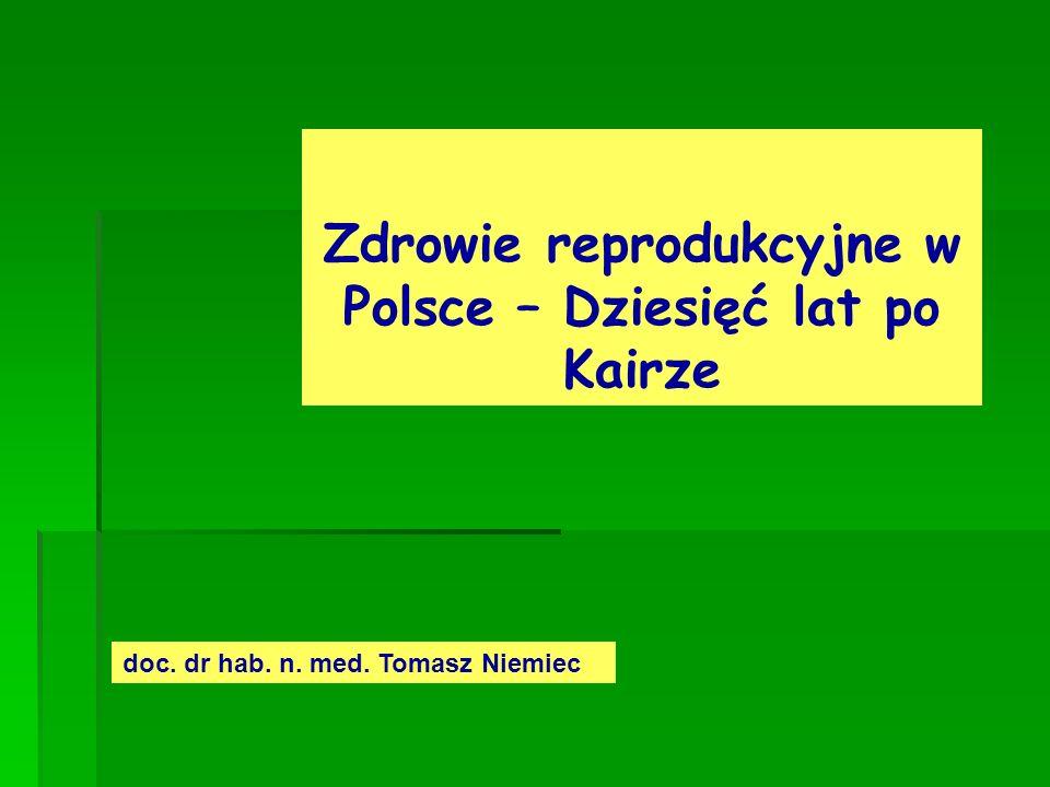 Zdrowie reprodukcyjne w Polsce – Dziesięć lat po Kairze doc. dr hab. n. med. Tomasz Niemiec