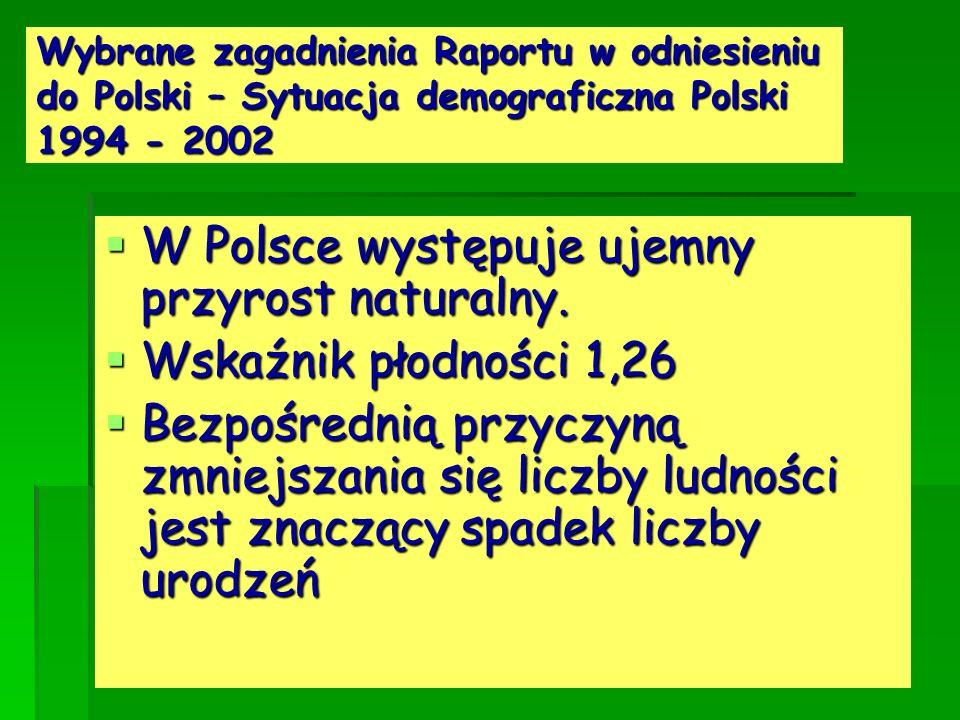 Wybrane zagadnienia Raportu w odniesieniu do Polski – Sytuacja demograficzna Polski 1994 - 2002 W Polsce występuje ujemny przyrost naturalny. W Polsce