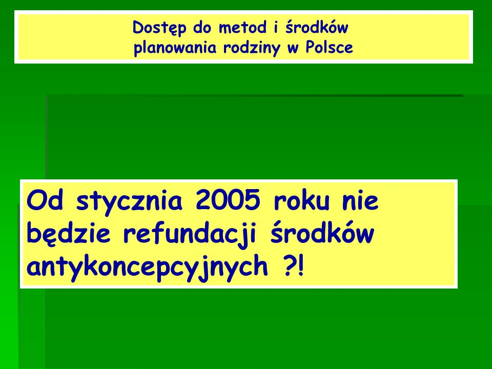 Dostęp do metod i środków planowania rodziny w Polsce Od stycznia 2005 roku nie będzie refundacji środków antykoncepcyjnych ?!