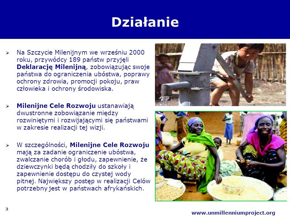3 www.unmillenniumproject.org Działanie Na Szczycie Milenijnym we wrześniu 2000 roku, przywódcy 189 państw przyjęli Deklarację Milenijną, zobowiązując