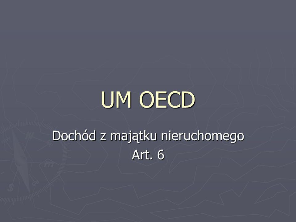 UM OECD Dochód z majątku nieruchomego Art. 6