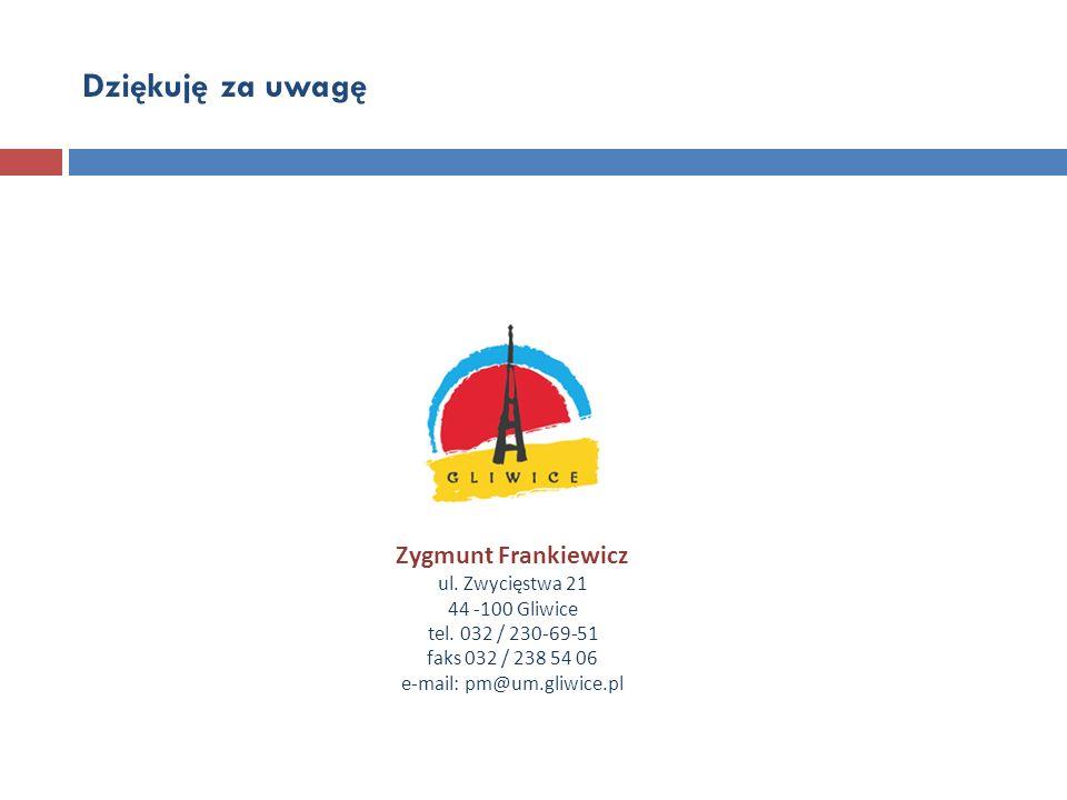 Dziękuję za uwagę Zygmunt Frankiewicz ul. Zwycięstwa 21 44 -100 Gliwice tel. 032 / 230-69-51 faks 032 / 238 54 06 e-mail: pm@um.gliwice.pl