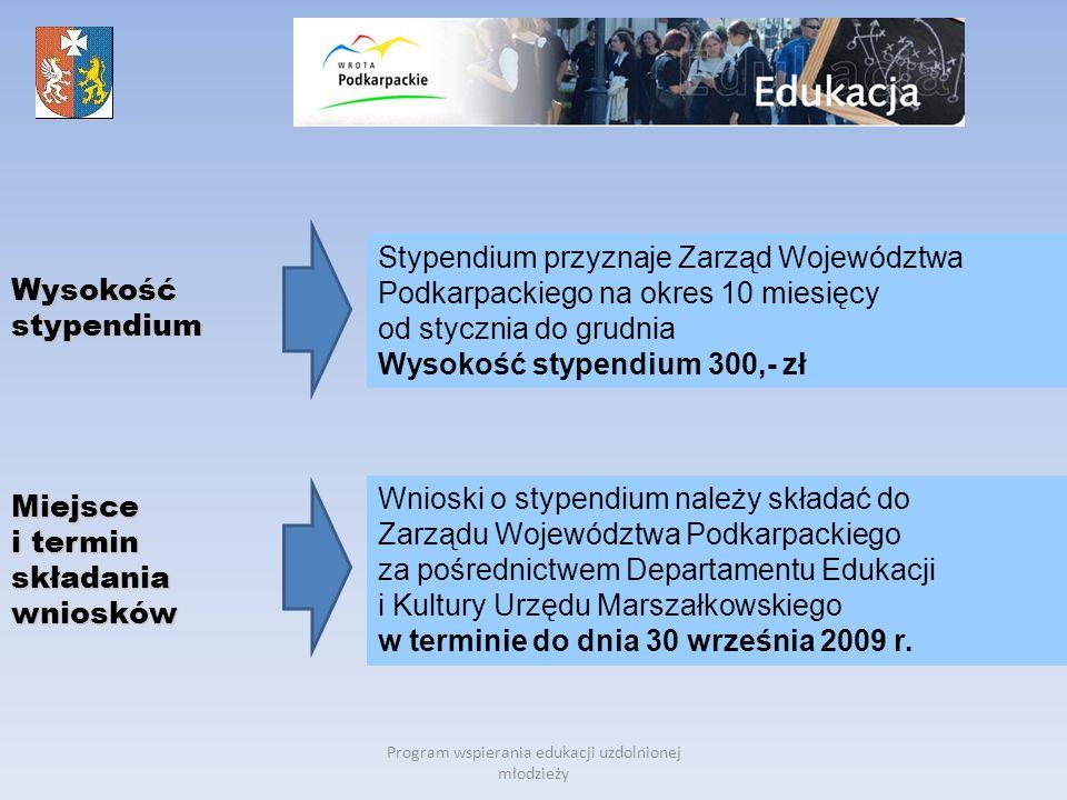 Program wspierania edukacji uzdolnionej młodzieży Wysokość stypendium Stypendium przyznaje Zarząd Województwa Podkarpackiego na okres 10 miesięcy od s