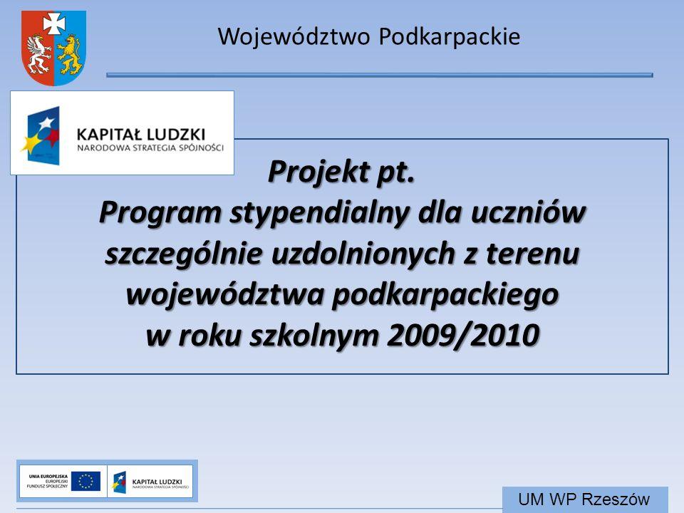 Województwo Podkarpackie UM WP Rzeszów Projekt pt. Program stypendialny dla uczniów szczególnie uzdolnionych z terenu województwa podkarpackiego w rok