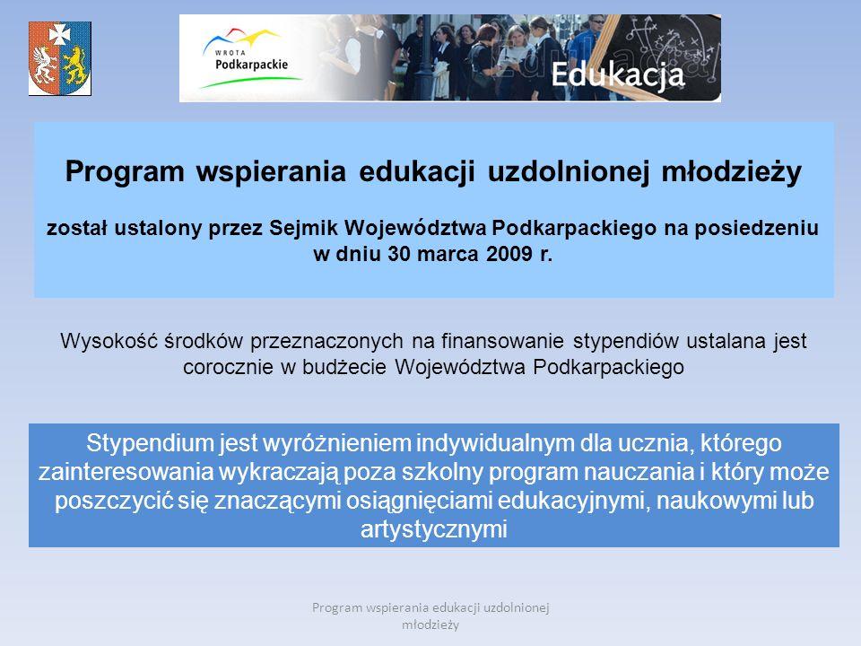 Program wspierania edukacji uzdolnionej młodzieży został ustalony przez Sejmik Województwa Podkarpackiego na posiedzeniu w dniu 30 marca 2009 r. Wysok