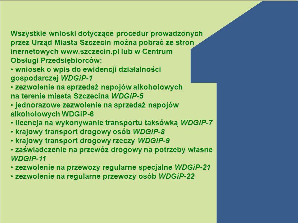Wszystkie wnioski dotyczące procedur prowadzonych przez Urząd Miasta Szczecin można pobrać ze stron inernetowych www.szczecin.pl lub w Centrum Obsługi