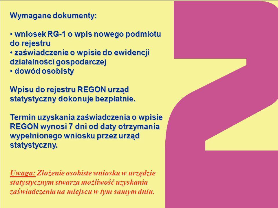Wymagane dokumenty: wniosek RG-1 o wpis nowego podmiotu do rejestru wniosek RG-1 o wpis nowego podmiotu do rejestru zaświadczenie o wpisie do ewidencj