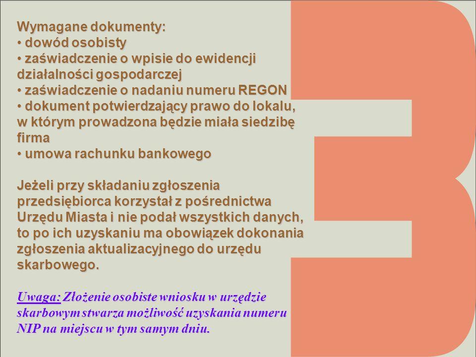 Wymagane dokumenty: dowód osobisty dowód osobisty zaświadczenie o wpisie do ewidencji działalności gospodarczej zaświadczenie o wpisie do ewidencji dz