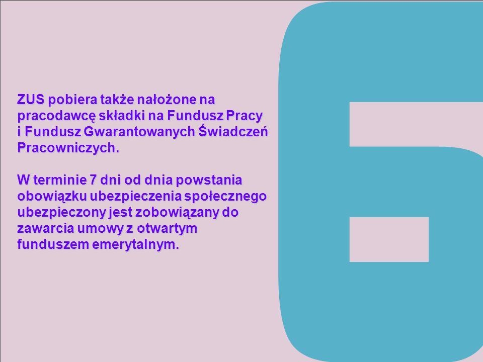 ZUS pobiera także nałożone na pracodawcę składki na Fundusz Pracy i Fundusz Gwarantowanych Świadczeń Pracowniczych. W terminie 7 dni od dnia powstania