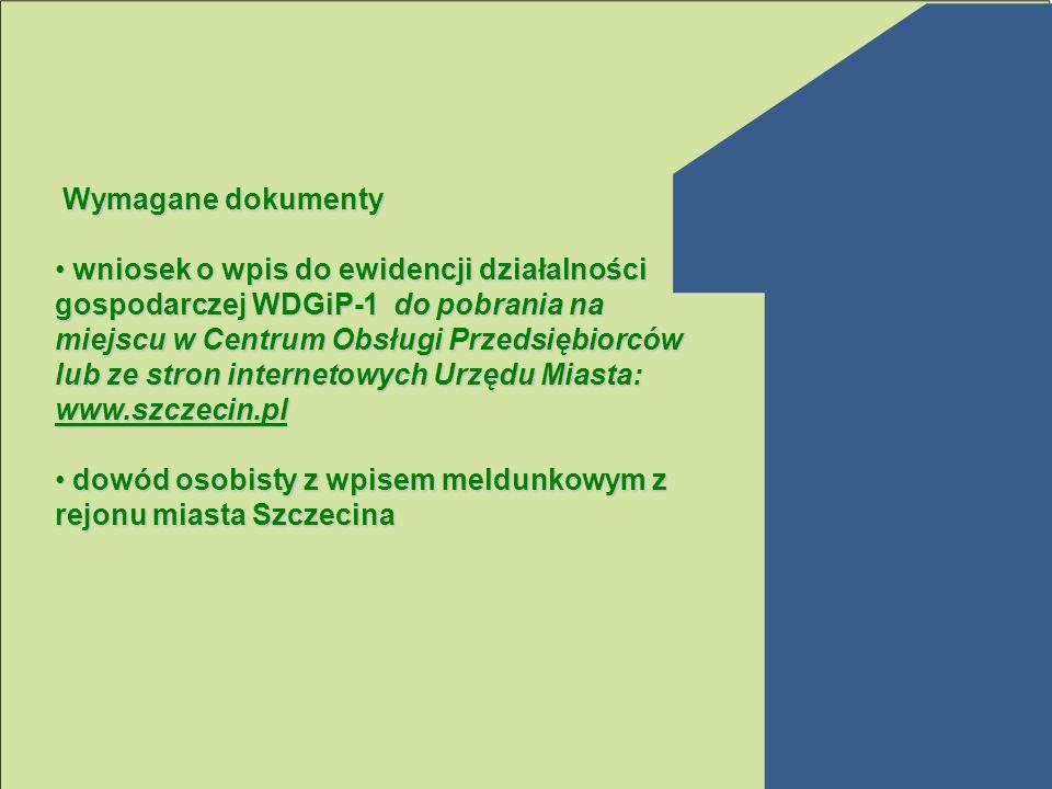 Wymagane dokumenty Wymagane dokumenty wniosek o wpis do ewidencji działalności gospodarczej WDGiP-1 do pobrania na miejscu w Centrum Obsługi Przedsięb