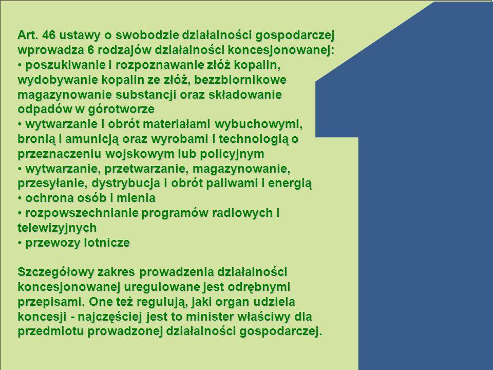Art. 46 ustawy o swobodzie działalności gospodarczej wprowadza 6 rodzajów działalności koncesjonowanej: poszukiwanie i rozpoznawanie złóż kopalin, wyd