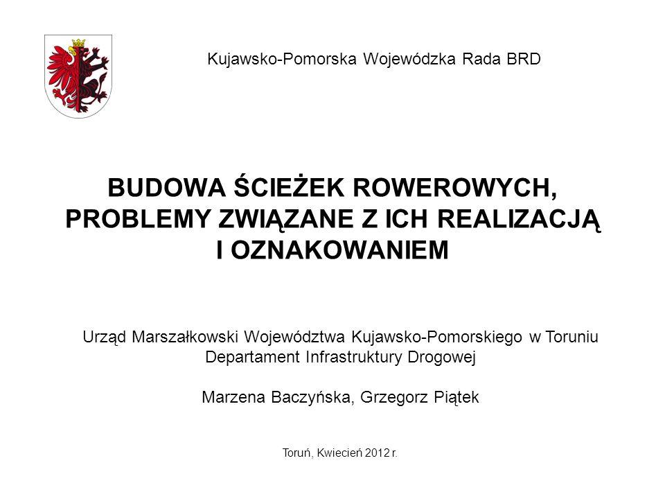 BUDOWA ŚCIEŻEK ROWEROWYCH, PROBLEMY ZWIĄZANE Z ICH REALIZACJĄ I OZNAKOWANIEM Urząd Marszałkowski Województwa Kujawsko-Pomorskiego w Toruniu Departamen