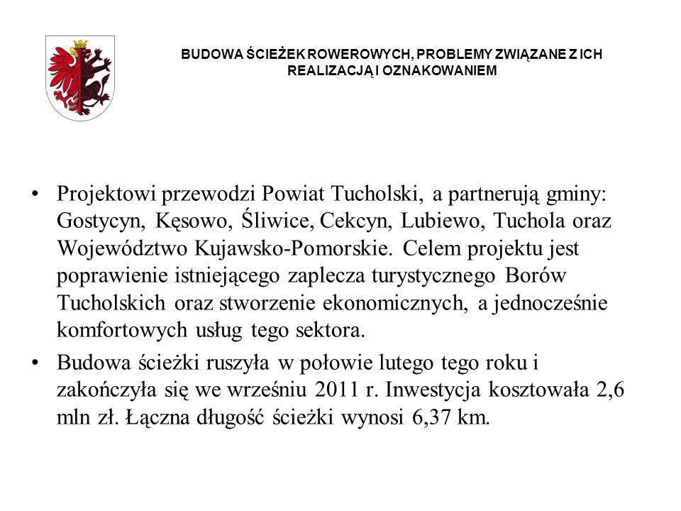 BUDOWA ŚCIEŻEK ROWEROWYCH, PROBLEMY ZWIĄZANE Z ICH REALIZACJĄ I OZNAKOWANIEM Projektowi przewodzi Powiat Tucholski, a partnerują gminy: Gostycyn, Kęso