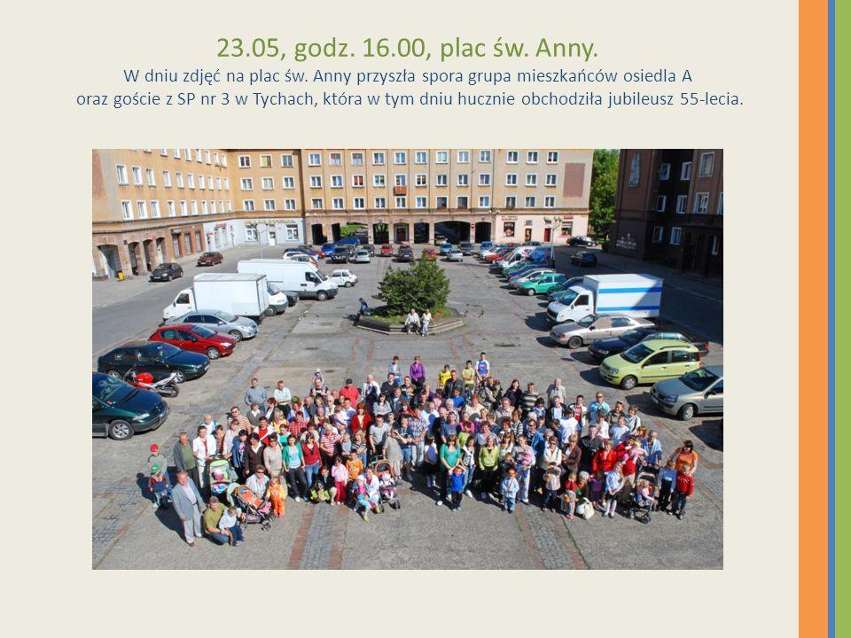23.05, godz. 16.00, plac św. Anny. W dniu zdjęć na plac św. Anny przyszła spora grupa mieszkańców osiedla A oraz goście z SP nr 3 w Tychach, która w t