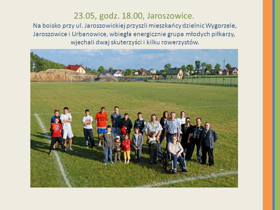 23.05, godz. 18.00, Jaroszowice. Na boisko przy ul. Jaroszowickiej przyszli mieszkańcy dzielnic Wygorzele, Jaroszowice i Urbanowice, wbiegła energiczn