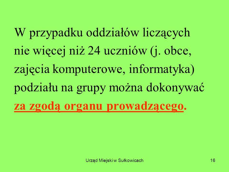 Urząd Miejski w Sułkowicach16 W przypadku oddziałów liczących nie więcej niż 24 uczniów (j.