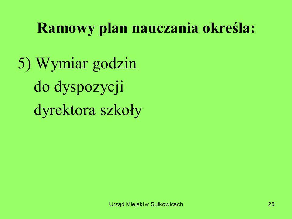 Urząd Miejski w Sułkowicach25 Ramowy plan nauczania określa: 5) Wymiar godzin do dyspozycji dyrektora szkoły
