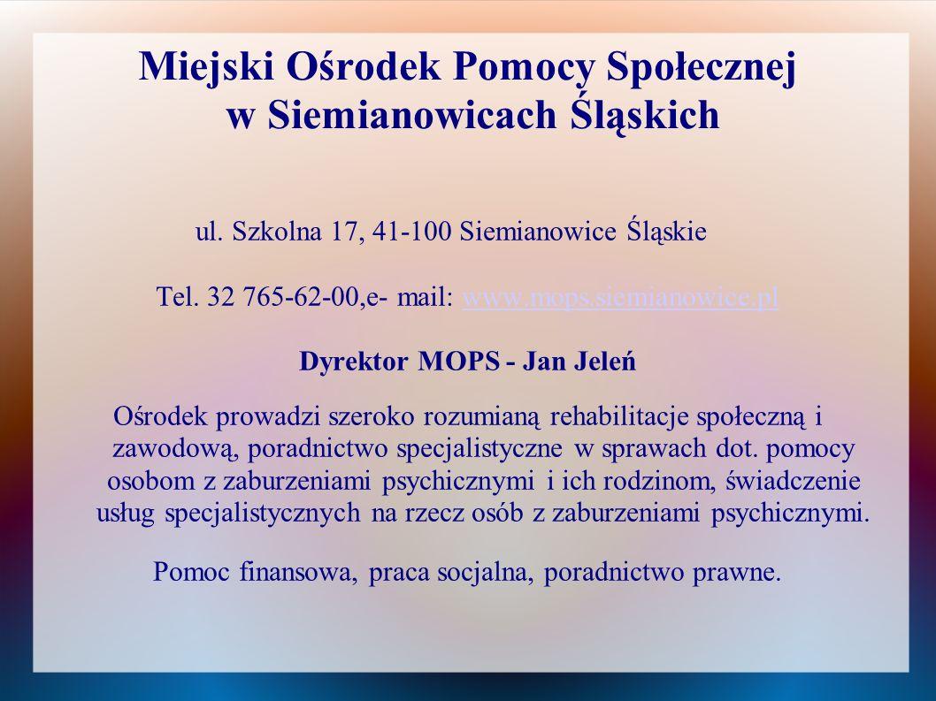 Miejski Ośrodek Pomocy Społecznej w Siemianowicach Śląskich ul. Szkolna 17, 41-100 Siemianowice Śląskie Tel. 32 765-62-00,e- mail: www.mops.siemianowi