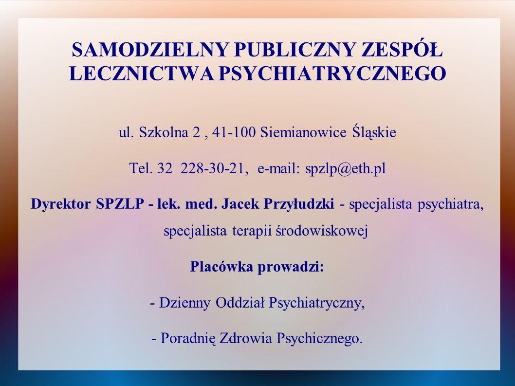 SAMODZIELNY PUBLICZNY ZESPÓŁ LECZNICTWA PSYCHIATRYCZNEGO ul. Szkolna 2, 41-100 Siemianowice Śląskie Tel. 32 228-30-21, e-mail: spzlp@eth.pl Dyrektor S