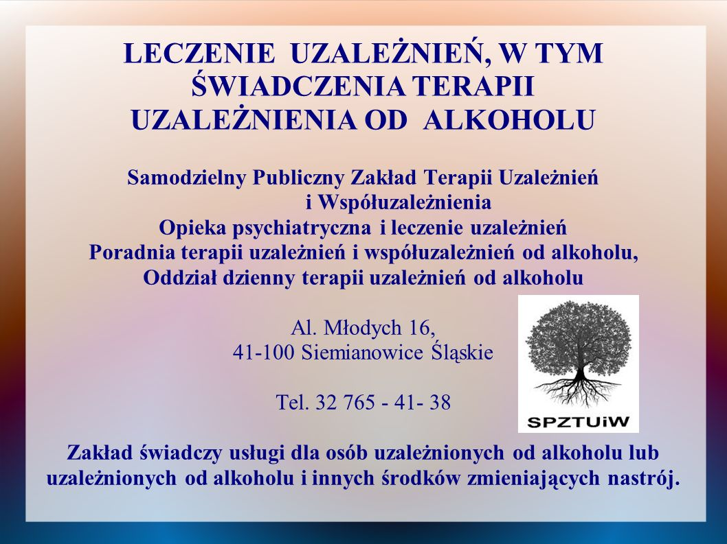 LECZENIE UZALEŻNIEŃ, W TYM ŚWIADCZENIA TERAPII UZALEŻNIENIA OD ALKOHOLU Samodzielny Publiczny Zakład Terapii Uzależnień i Współuzależnienia Opieka psy