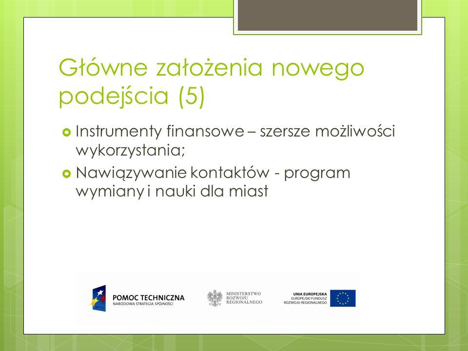 Główne założenia nowego podejścia (5) Instrumenty finansowe – szersze możliwości wykorzystania; Nawiązywanie kontaktów - program wymiany i nauki dla m
