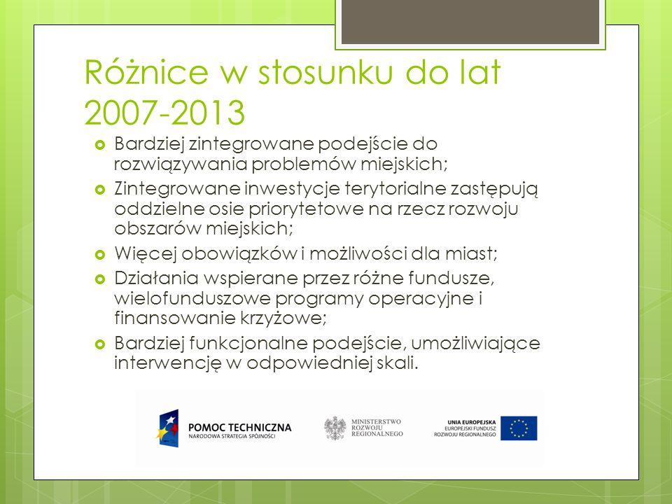 Różnice w stosunku do lat 2007-2013 Bardziej zintegrowane podejście do rozwiązywania problemów miejskich; Zintegrowane inwestycje terytorialne zastępu